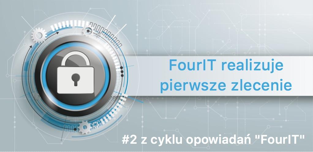 FourIT realizuje pierwsze zlecenie.